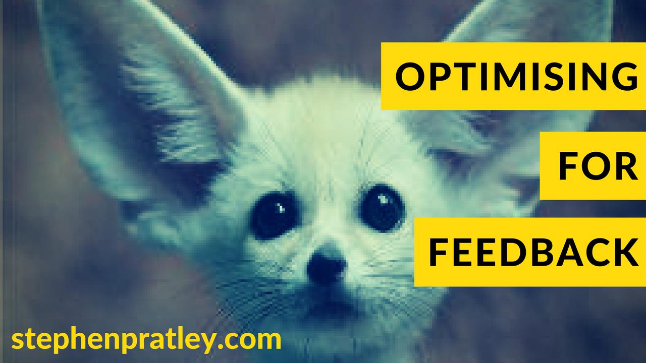 Optimising for feedback